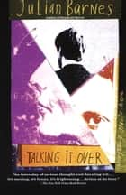 Talking It Over ebook by Julian Barnes