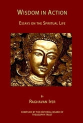 Wisdom in Action: Essays on the Spiritual Life ebook by Raghavan N Iyer