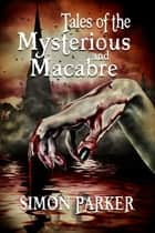 Tales of the Mysterious and Macabre ebook by