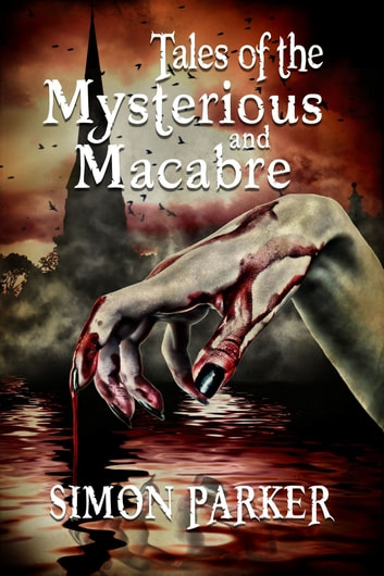 Tales of the Mysterious and Macabre ebook by Simon Parker
