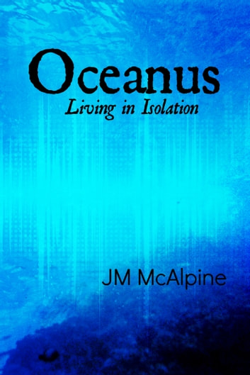 Oceanus: Living In Isolation ebook by JM McAlpine