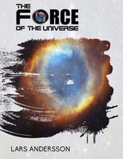 The Force of the Universe ebook by Lars Andersson