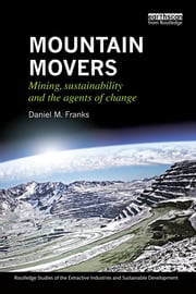 Mountain Movers - Mining, Sustainability and the Agents of Change ebook by Daniel M. Franks