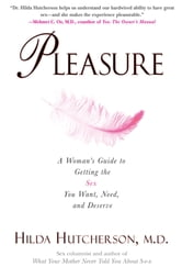 Pleasure - A Woman's Guide to Getting the Sex You Want, Need and Deserve ebook by Hilda Hutcherson