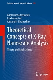 Theoretical Concepts of X-Ray Nanoscale Analysis - Theory and Applications ebook by Ilya Feranchuk, Alexander Ulyanenkov, Andrei Benediktovich