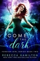 Come, the Dark - A New Adult Paranormal Romance Novel ebook by Rebecca Hamilton