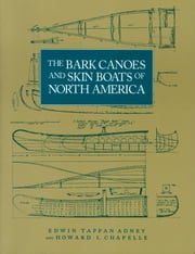 The Bark Canoes and Skin Boats of North America ebook by Edwin Tappan Adney,Howard I. Chappelle