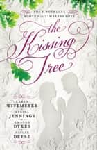 The Kissing Tree - Four Novellas Rooted in Timeless Love ebook by