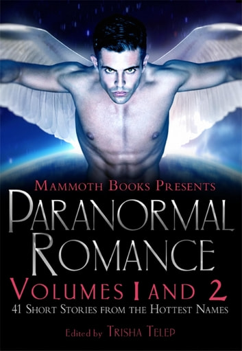 The Mammoth Book of Paranormal Romance: Volumes 1 and 2 ebook by Trisha Telep