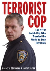 Terrorist Cop - The NYPD Jewish Cop Who Traveled the World to Stop Terrorists ebook by Dzikansky Mordecai,Robert Slater