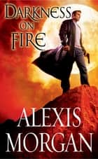Darkness on Fire ebook by Alexis Morgan