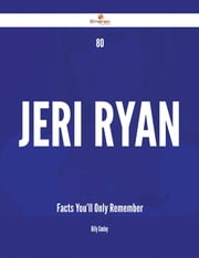 80 Jeri Ryan Facts You'll Only Remember ebook by Billy Conley