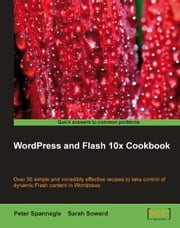 Wordpress and Flash 10x Cookbook ebook by Spannagle, Peter