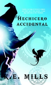El hechicero accidental ebook by Mills K.E