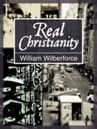 Real Christianity ebook by William Wilberforce