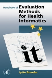 Handbook of Evaluation Methods for Health Informatics ebook by Jytte Brender McNair
