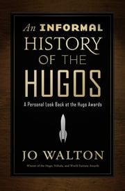 An Informal History of the Hugos - A Personal Look Back at the Hugo Awards, 1953-2000 ebook by Jo Walton