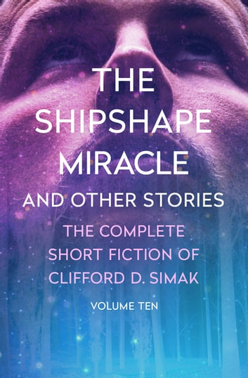 The Shipshape Miracle - And Other Stories ebook by Clifford D. Simak