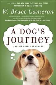 A Dog's Journey - A Novel ebook by W. Bruce Cameron