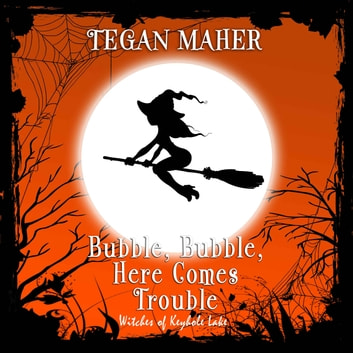 Bubble, Bubble, Here Comes Trouble - A Witches of Keyhole Lake Novella audiobook by Tegan Maher