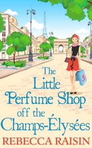 The Little Perfume Shop Off The Champs-Élysées ebook by Rebecca Raisin