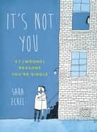 It's Not You ebook by Sara Eckel
