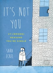 It's Not You - 27 (Wrong) Reasons You're Single ebook by Sara Eckel
