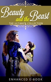 Beauty and the Beast: The Ultimate Collection - 22 Different Versions of the Classic Tale ebook by Charles Perrault,Charles Lamb,Andrew Lang
