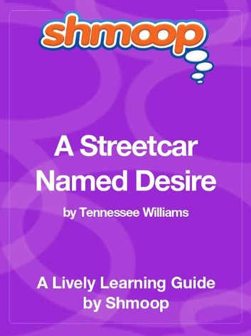 Shmoop Literature Guide: A Streetcar Named Desire ebook by Shmoop