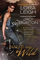 Nauti and Wild ebook by Lora Leigh, Jaci Burton