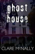 Ghost House ebook by Clare McNally