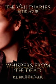 Whispers From The Dead - The Veil Diaries Series, #4 ebook by B.L. Brunnemer