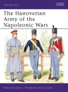 The Hanoverian Army of the Napoleonic Wars ebook by Peter Hofschröer, Bryan Fosten