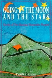 Going by the Moon and the Stars - Stories of Two Russian Mennonite Women ebook by Pamela E. Klassen