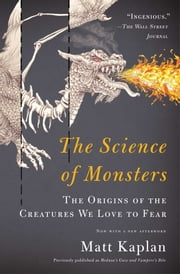 The Science of Monsters - The Origins of the Creatures We Love to Fear ebook by Matt Kaplan