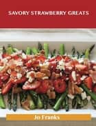 Savory Strawberry Greats: Delicious Savory Strawberry Recipes, The Top 43 Savory Strawberry Recipes ebook by Jo Franks