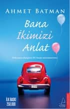 Bana İkimizi Anlat ebook by Ahmet Batman