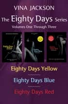 The Eighty Days Series, Volumes One Through Three - Eighty Days Yellow, Eighty Days Blue, and Eighty Days Red ebook by Vina Jackson