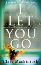 I Let You Go - The Richard & Judy Bestseller ebook by