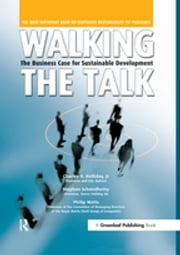Walking the Talk - The Business Case for Sustainable Development ebook by Stephan Schmidheiny, Jr, Charles O. Holliday,...