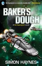 Baker's Dough - Book 5 in the Hal Spacejock series ebook by Simon Haynes