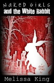 Naked Girls and the White Rabbit ebook by Melissa King Berthold