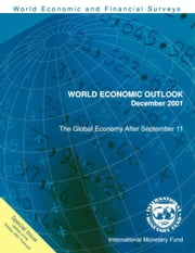 World Economic Outlook, December 2001: Special Issue: The Global Economy After September 11 (Interim) ebook by International Monetary Fund. Research Dept.