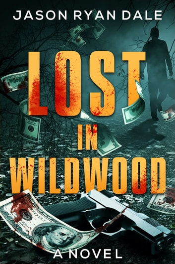Lost in Wildwood - A Novel ebook by Jason Ryan Dale