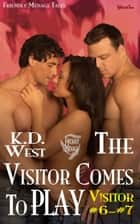 The Visitor Comes to Play: Friendly Ménage Tales ebook by K.D. West