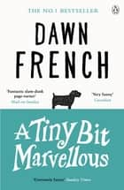A Tiny Bit Marvellous ebook by Dawn French