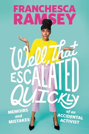 Well, That Escalated Quickly - Memoirs and Mistakes of an Accidental Activist ebook by Franchesca Ramsey