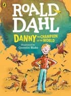 Danny, the Champion of the World (colour edition) ebook by Roald Dahl, Quentin Blake