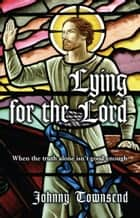 Lying for the Lord ebook by Johnny Townsend