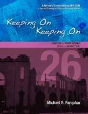 Keeping On Keeping On: 26---Uruguay---Punta Arenas, Chile---Antarctica I ebook by Michael Farquhar